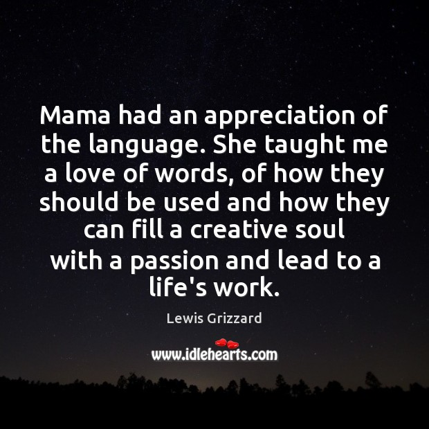 Mama had an appreciation of the language. She taught me a love Lewis Grizzard Picture Quote