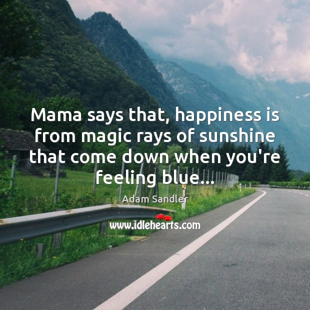 Mama says that, happiness is from magic rays of sunshine that come Image