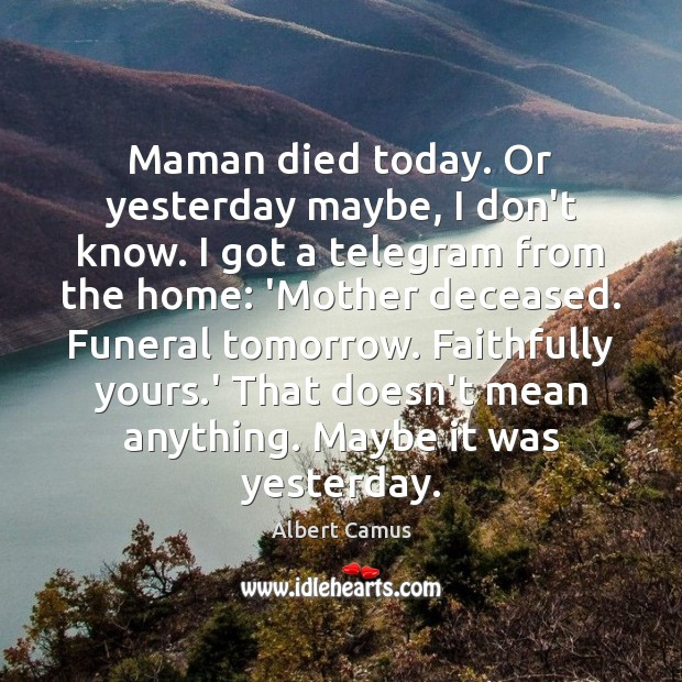 Image, Maman died today. Or yesterday maybe, I don't know. I got a