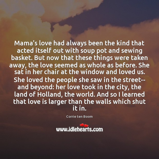 Mama's love had always been the kind that acted itself out with Corrie ten Boom Picture Quote