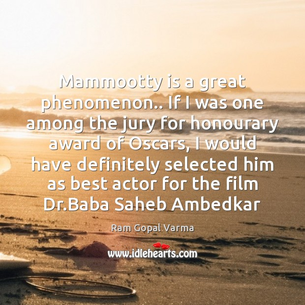 Image, Mammootty is a great phenomenon.. If I was one among the jury