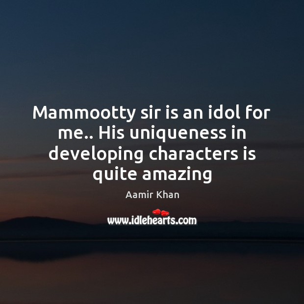 Mammootty sir is an idol for me.. His uniqueness in developing characters is quite amazing Image