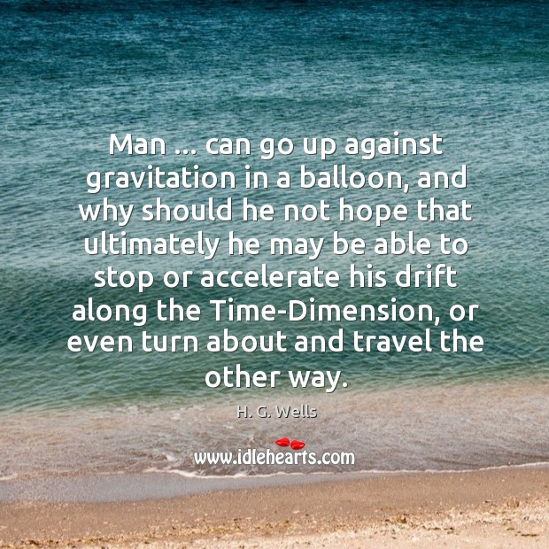 Man … can go up against gravitation in a balloon, and why should Image