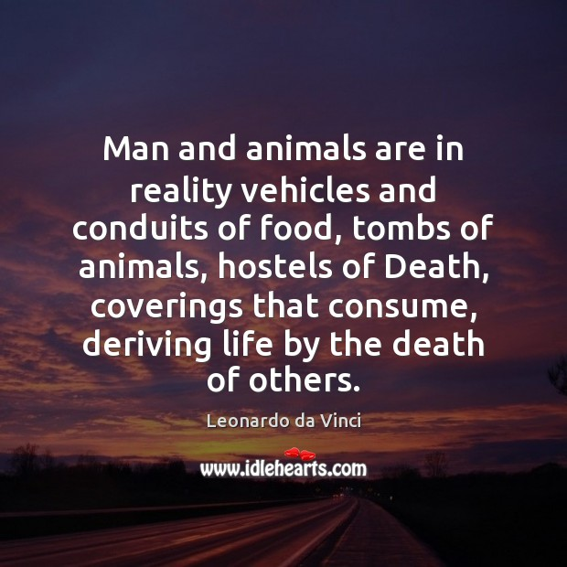 Man and animals are in reality vehicles and conduits of food, tombs Image