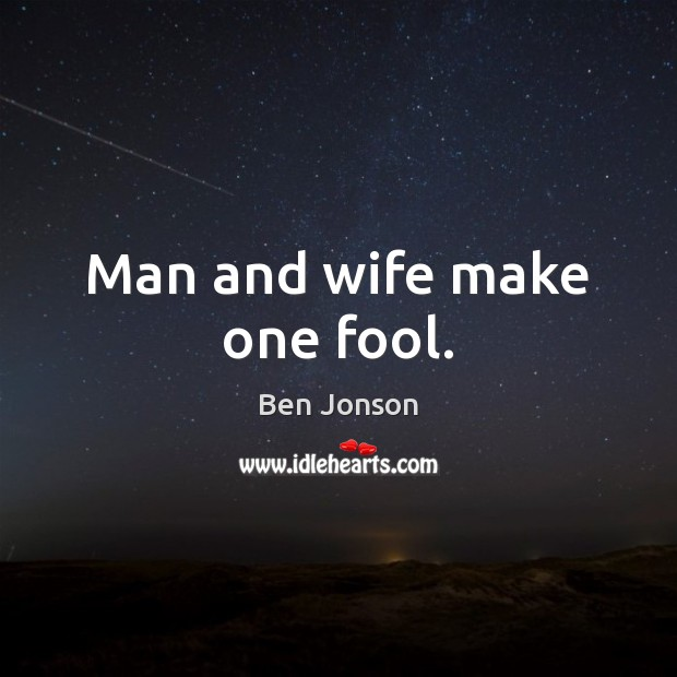 Image, Man and wife make one fool.
