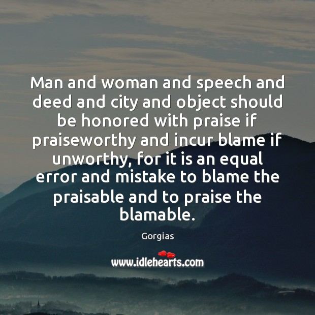 Man and woman and speech and deed and city and object should Praise Quotes Image