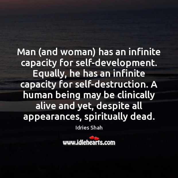 Man (and woman) has an infinite capacity for self-development. Equally, he has Image