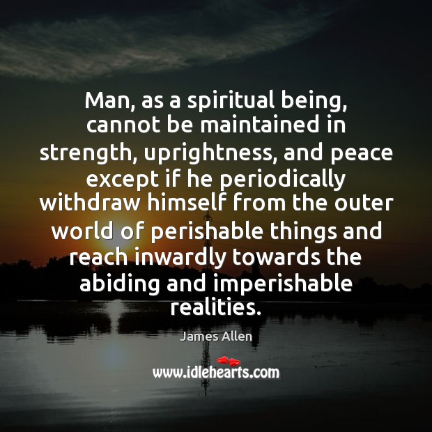 Image, Man, as a spiritual being, cannot be maintained in strength, uprightness, and