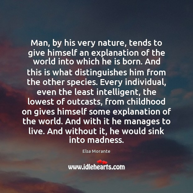 Quotes To Live By With Explanation: Man, By His Very Nature, Tends To Give Himself An