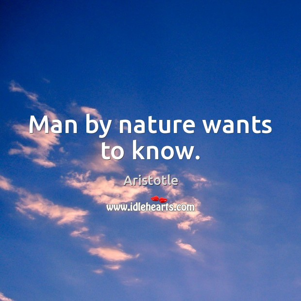 Man by nature wants to know. Image