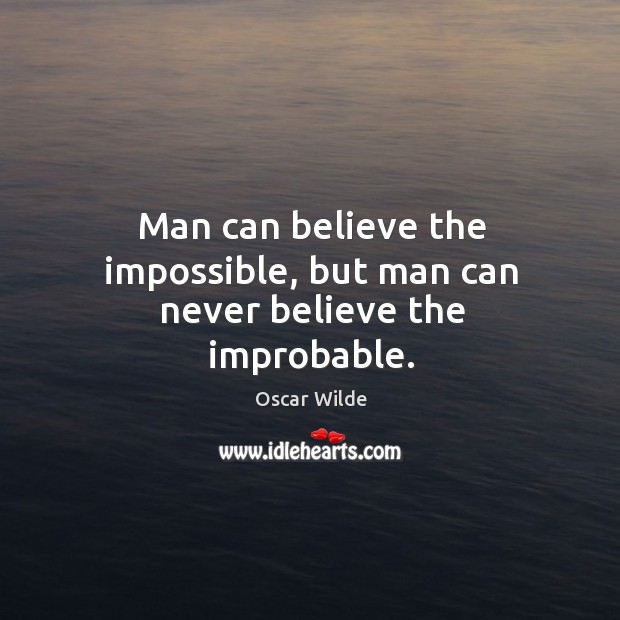 Man can believe the impossible, but man can never believe the improbable. Image
