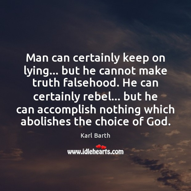 Man can certainly keep on lying… but he cannot make truth falsehood. Image