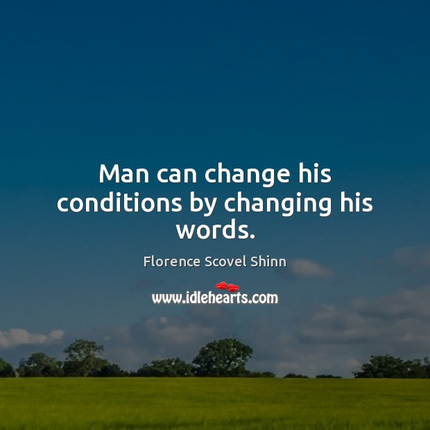 Image, Man can change his conditions by changing his words.