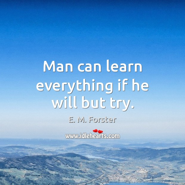 Man can learn everything if he will but try. Image