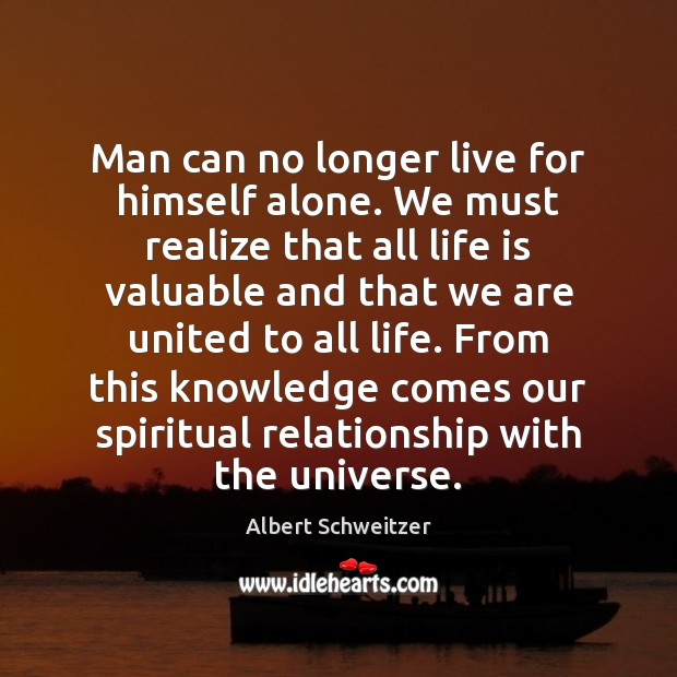 Man can no longer live for himself alone. We must realize that Image