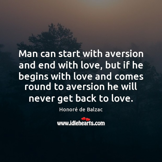 Man can start with aversion and end with love, but if he Image