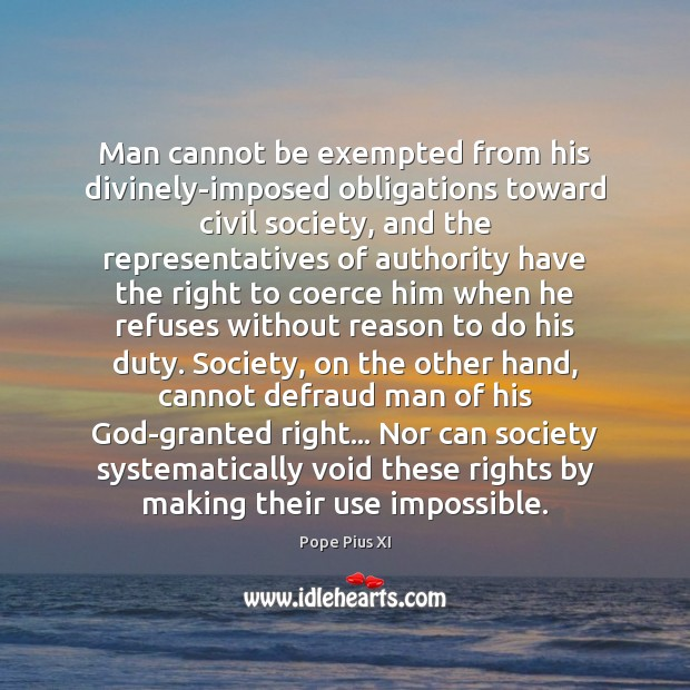 Man cannot be exempted from his divinely-imposed obligations toward civil society, and Image