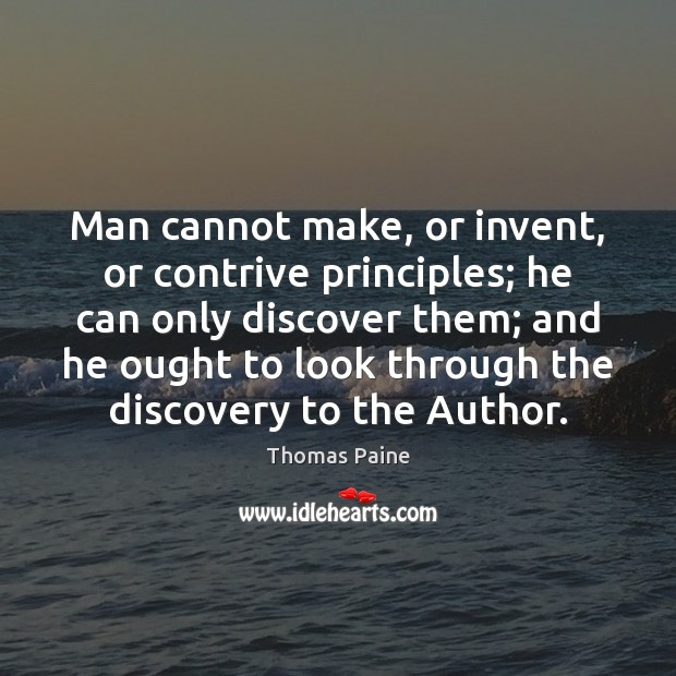 Man cannot make, or invent, or contrive principles; he can only discover Image