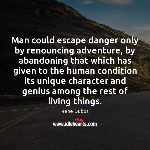 Man could escape danger only by renouncing adventure, by abandoning that which Rene Dubos Picture Quote