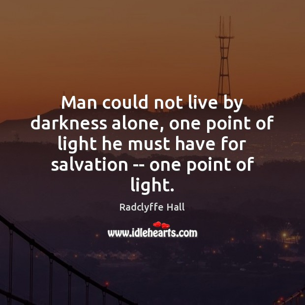 Man could not live by darkness alone, one point of light he Image