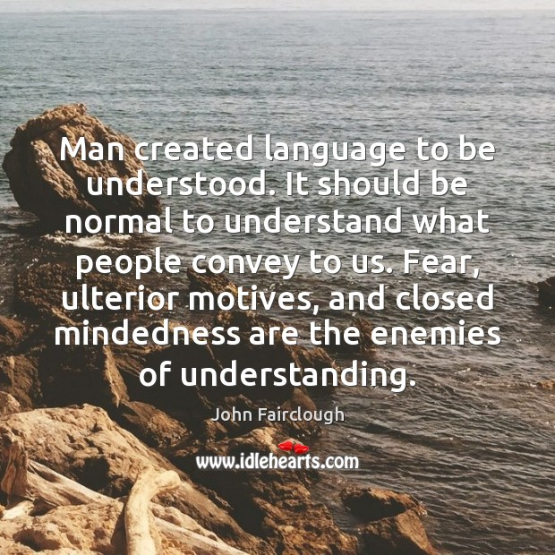 Man created language to be understood. It should be normal to understand John Fairclough Picture Quote