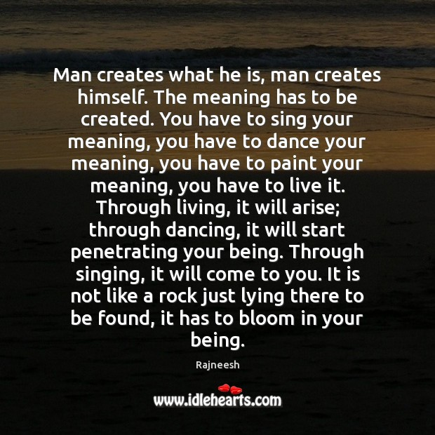 Man creates what he is, man creates himself. The meaning has to Image