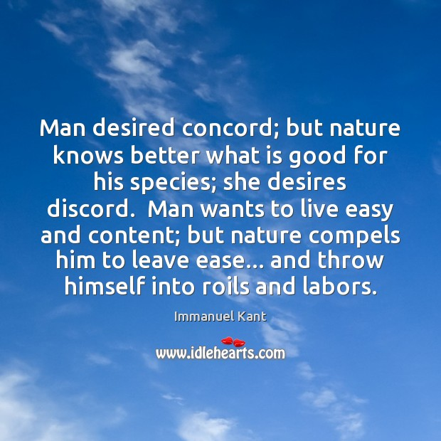 Man desired concord; but nature knows better what is good for his Image