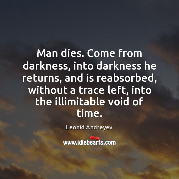 Man dies. Come from darkness, into darkness he returns, and is reabsorbed, Leonid Andreyev Picture Quote