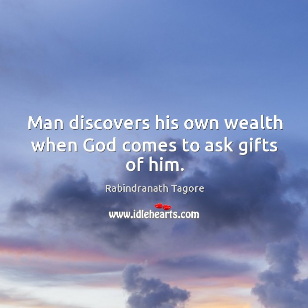 Man discovers his own wealth when God comes to ask gifts of him. Image