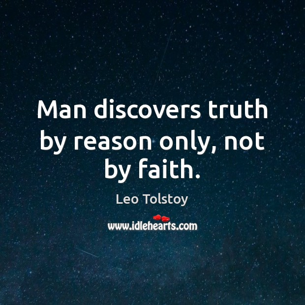 Man discovers truth by reason only, not by faith. Image