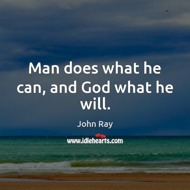 Man does what he can, and God what he will. Image