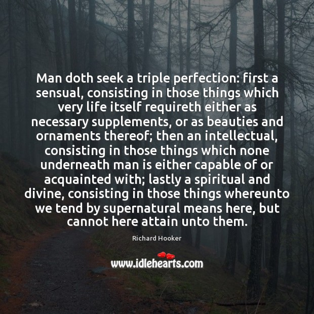 Image, Man doth seek a triple perfection: first a sensual, consisting in those