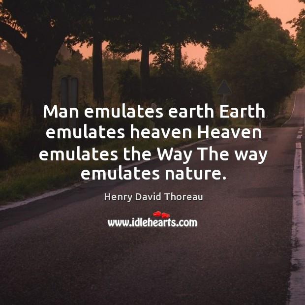 Man emulates earth Earth emulates heaven Heaven emulates the Way The way emulates nature. Image