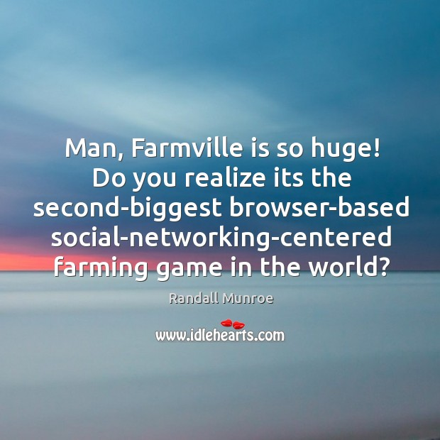 Man, Farmville is so huge! Do you realize its the second-biggest browser-based Image