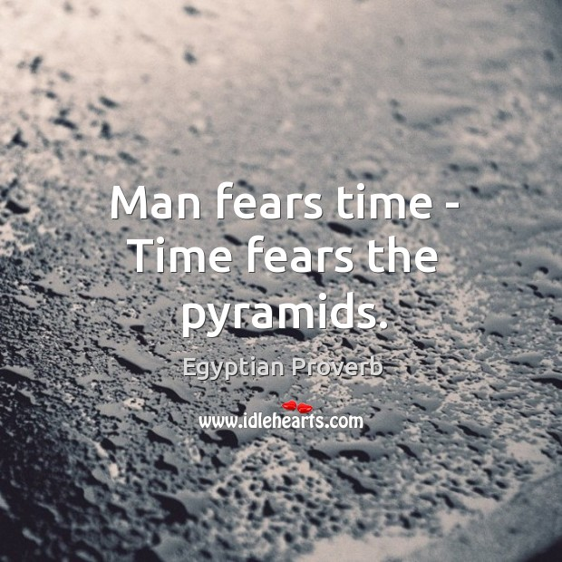 Image, Man fears time – time fears the pyramids.