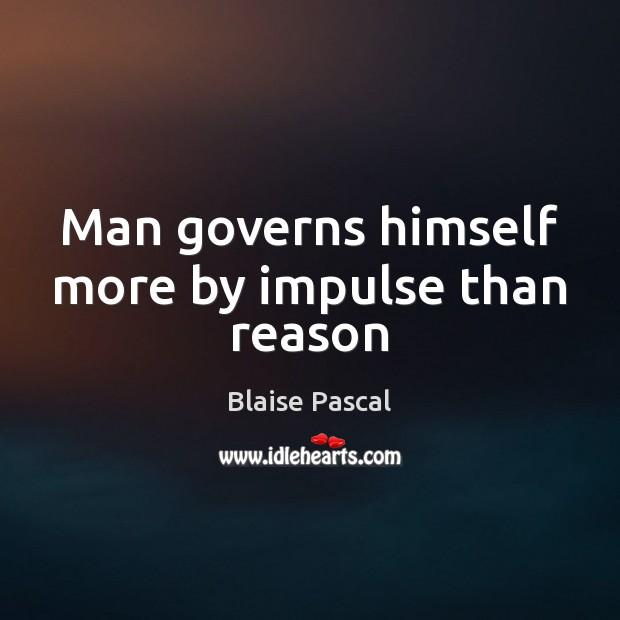 Man governs himself more by impulse than reason Image