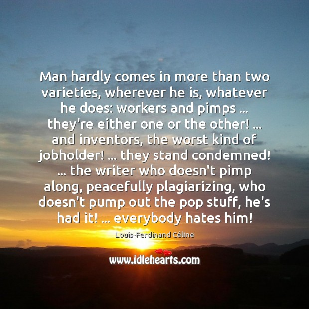 Man hardly comes in more than two varieties, wherever he is, whatever Louis-Ferdinand Céline Picture Quote
