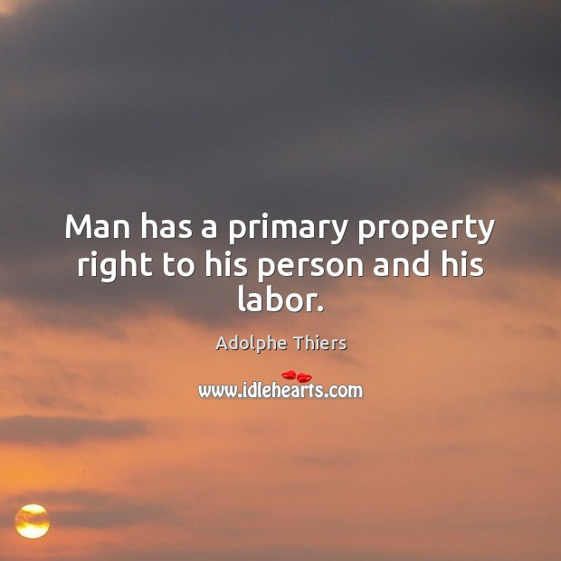 Image, Man has a primary property right to his person and his labor.