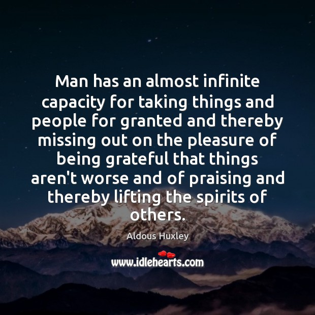 Image, Man has an almost infinite capacity for taking things and people for