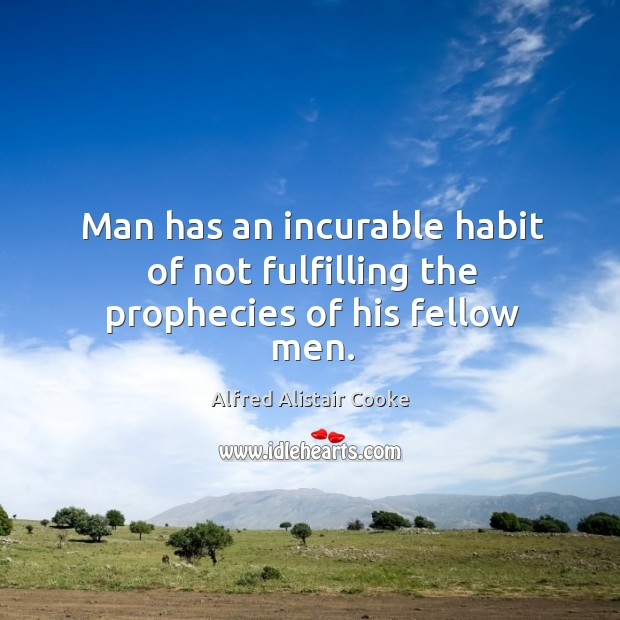 Image, Man has an incurable habit of not fulfilling the prophecies of his fellow men.