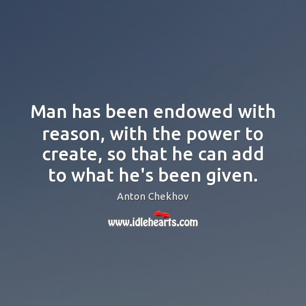 Image, Man has been endowed with reason, with the power to create, so