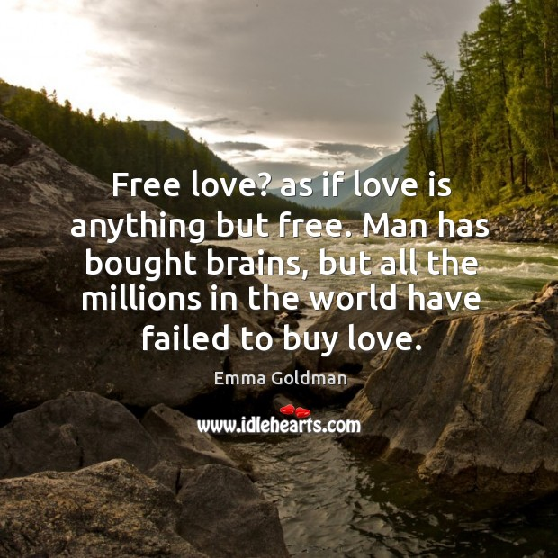 Image, Man has bought brains, but all the millions in the world have failed to buy love.