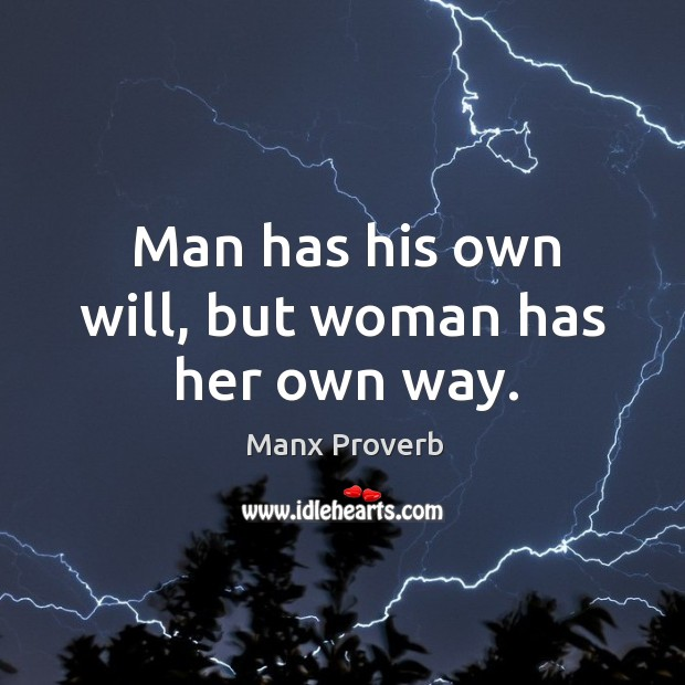 Man has his own will, but woman has her own way. Manx Proverbs Image