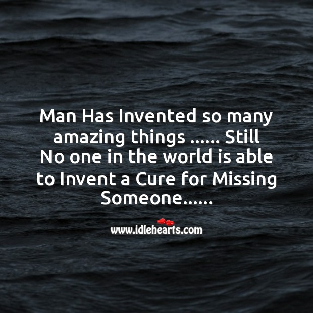 Man has invented so many amazing things Missing You Messages Image