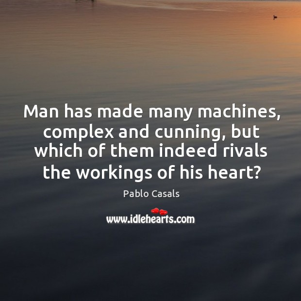 Image, Man has made many machines, complex and cunning, but which of them indeed