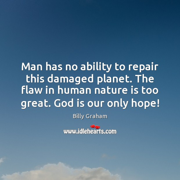 Man has no ability to repair this damaged planet. The flaw in Image