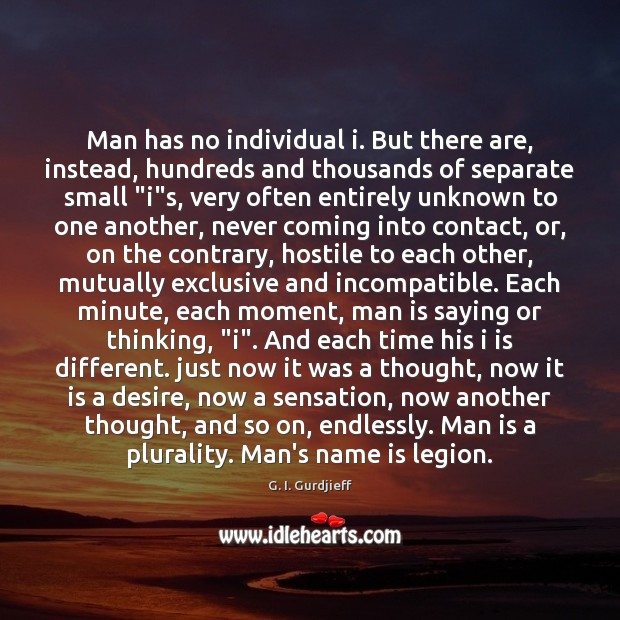 Man has no individual i. But there are, instead, hundreds and thousands G. I. Gurdjieff Picture Quote