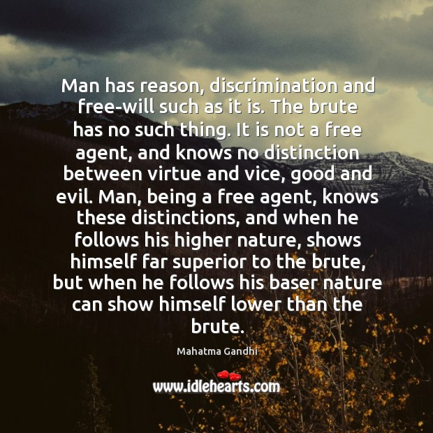 Image, Man has reason, discrimination and free-will such as it is. The brute