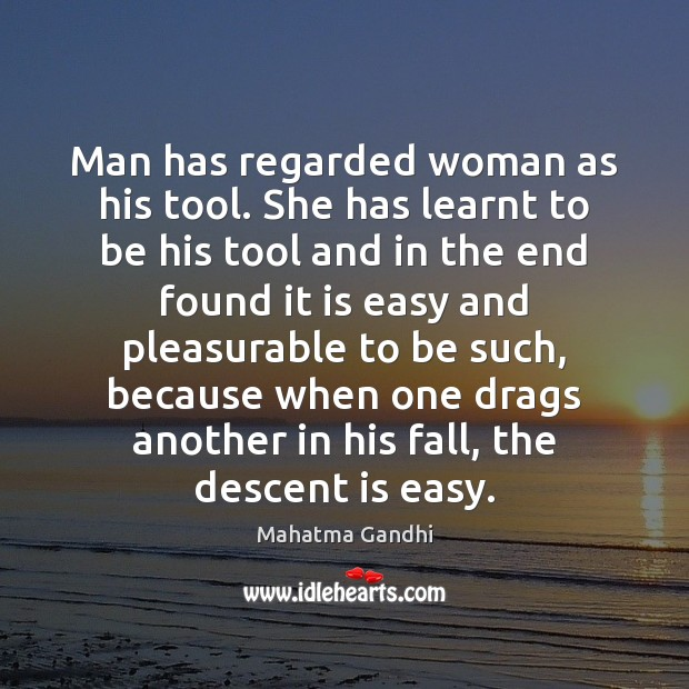 Man has regarded woman as his tool. She has learnt to be Image