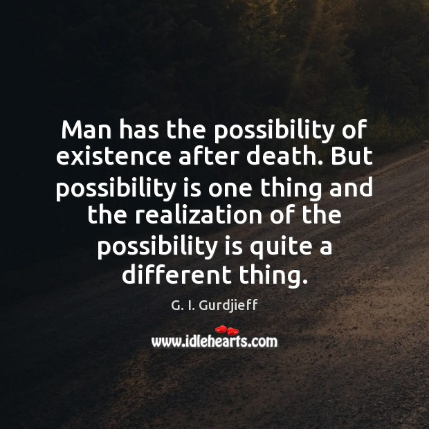Man has the possibility of existence after death. But possibility is one G. I. Gurdjieff Picture Quote